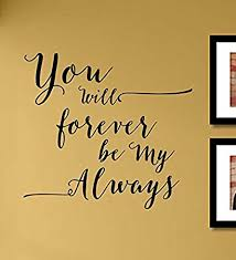 Amazon Com You Will Forever Be My Always Vinyl Wall Art Decal Sticker Home Kitchen