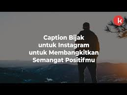 sebarkan aura positif lewat caption bijak untuk instagram kepogaul