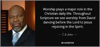 t d jakes quote worship plays a major role in the christian