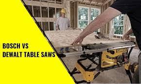 Bosch Vs Dewalt Table Saws Which Is Better