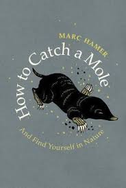 how to catch a mole and yourself in nature by marc hamer