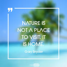 nature is not a place to it is home livequotez quotes