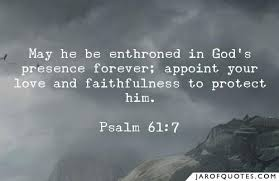 he be enthroned in god s presence forever appoint your love