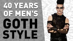 40 years of men s goth style in under