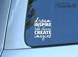 Amazon Com Vinyl Decal Sticker For Computer Wall Car Mac Macbook And More Dream Inspire Take Chances Create Imagine 5 2 X 3 7 Inches Computers Accessories