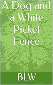 A Dog And A White Picket Fence By Blw