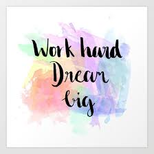 Kinaturns24 Work Hard Dream Big Art Print By Shakinarazale Society6