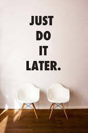 Just Do It Later Quote Wall Decal Custom Vinyl Art Stickers Etsy