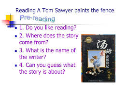 Unit 6 The Adventure Of Tom Sawyer Reading A Tom Sawyer Paints The Fence 1 Do You Like Reading 2 Where Does The Story Come From 3 What Is The Name Ppt Download