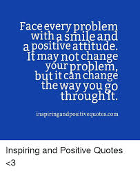 face every problem a smile and a positive attitude it not