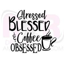 Stressed Blessed And Coffee Obsessed Vinyl Sticker Decal Amber Rockstar