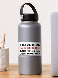 I Have Kids Park Too Close And They Ll Ding Your Shit Sticker By Fifilasweary Redbubble