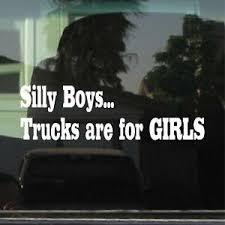 Silly Boys Trucks Are For Girls Vinyl Decal Sticker Ebay