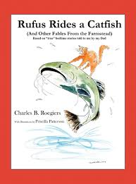 Amazon.com: Rufus Rides a Catfish: (And Other Fables From the Farmstead)  (9781732197640): Roegiers, Charles B, Patterson, Priscilla: Books