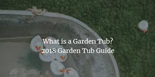 what is a garden tub the 2019 garden