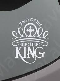 Child Of The One True King Decal Christian Car Decal One Etsy Christian Car Decals Car Decals Vinyl Christian Decals