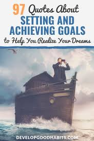 goal setting quotes achieving your goals today
