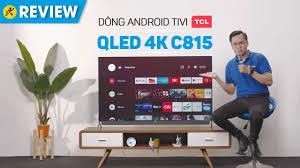 Android Tivi QLED TCL 4K 55 inch 55C815 - giá tốt, có trả góp