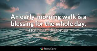 henry david thoreau an early morning walk is a blessing