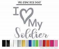 I Love My Soldier Vinyl Graphic Decal Vinyl Graphic Decal By Shop Vinyl Design Shop Vinyl Design