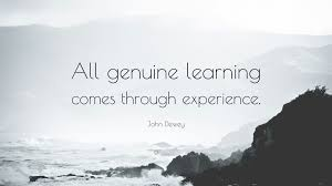 "john dewey quote ""all genuine learning comes through experience"
