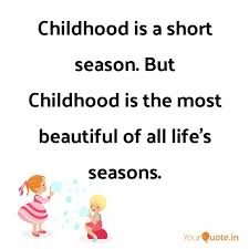 childhood is a short seas quotes writings by dhanna ram