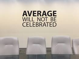 Office Wall Decal Office Inspirational Sign Office Design Average Will Not Be Celebrated
