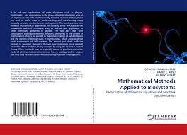 Mathematical Methods Applied to Biosystems, 978-3-8383-9833-4, 3838398335  ,9783838398334 by OCTAVIO CORNEJO-PEREZ, HARET C. ROSU, RICARDO FEMAT