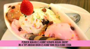 pengen makan es krim kenapa nggak bikin ini tips mudah bikin