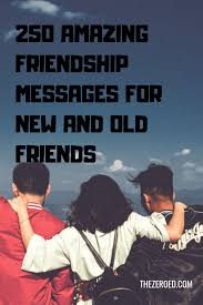 amazing friendship messages for new and old friends thezeroed