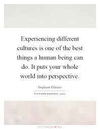 experiencing different cultures is one of the best things a human