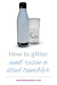 How To Glitter And Resin A Tumbler Decorate A Tumbler With Resin Resin Obsession