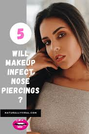 will makeup infect nose piercings all