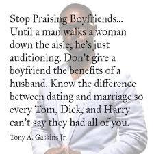 stop praising boyfriends until a man walks a w down the aisle