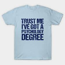trust me i ve got a psychology degree