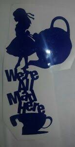 We Are All Mad Here Alice In Wonderland Inspired Vinyl Decal Sticker Car Tea Cup Ebay