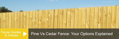 Comparing Cedar Vs Pine Fence Cost Pros Cons Fence Guides