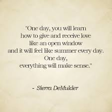 one day you will learn how to give and receive love like an open