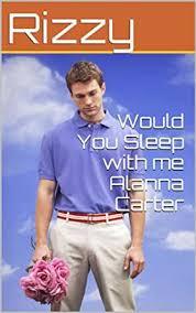 Would you With Me Sleep with Alanna Carter eBook: Rizzy Rizwana Kosar  Mehmood, Rizzy Rizwana kosar Mehmood: Amazon.co.uk: Kindle Store