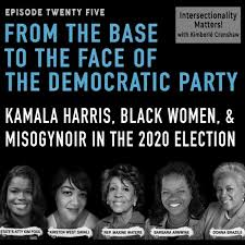 25. From the Base to the Face of the Party: Kamala Harris, Black Women &  Misogynoir in the Election - Intersectionality Matters! | Lyssna här |  Poddtoppen.se