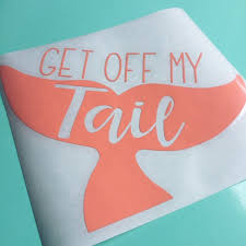 Get Off My Tail Decal Mermaid Tail Car Decal Mermaid Tail Etsy
