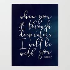 When You Go Through Deep Waters I Will Be With You Isaiah 43 2 Bible Print Bible Verse Bible Cover S Poster By Alextypography Society6