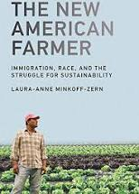 The new American farmer : immigration, race, and the struggle for sustainability by Laura-Anne Minkoff-Zern