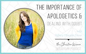 Episode 59: The Importance of Apologetics in Leadership & Dealing with  Doubt with Hillary Morgan Ferrer [Faith Series] | Esther Littlefield