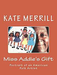 Amazon.com: Miss Addie's Gift: Portrait of an American Folk Artist eBook:  Merrill, Kate: Kindle Store