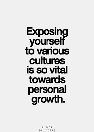 exposing yourself to various cultures is so vital towards personal