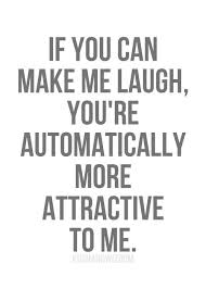 if you can make me laugh you re automatically more attractive to