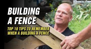 Top 10 Tips To Remember When Building A Fence Make It Right