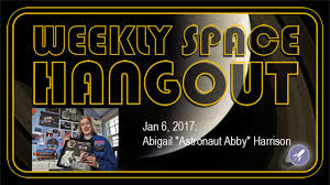 "Weekly Space Hangout - January 6, 2017: Abigail ""Astronaut Abby"" Harrison -  Universe Today"