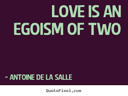 quote about love love is an egoism of two